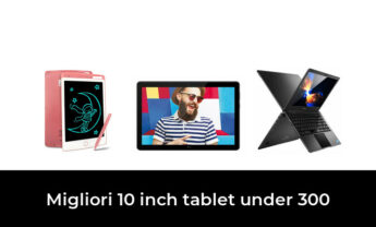 4 Migliori 10 inch tablet under 300 nel 2021 [Secondo 737 Esperti]