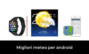48 Migliori meteo per android nel 2021 [Secondo 317 Esperti]
