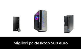 48 Migliori pc desktop 500 euro nel 2021 [Secondo 313 Esperti]