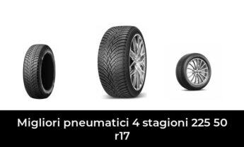 41 Migliori pneumatici 4 stagioni 225 50 r17 nel 2021 [Secondo 195 Esperti]