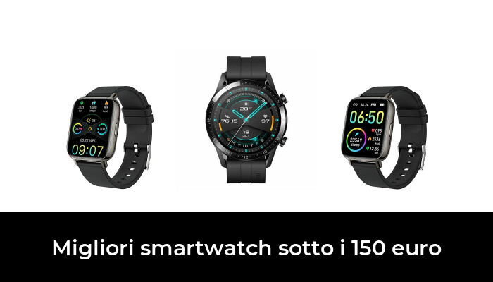48 Migliori smartwatch sotto i 150 euro nel 2021 [Secondo 496 Esperti]